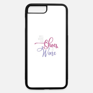 Will Work For Shoes Will Work For Shoes And Wine - iPhone 7 & 8 Plus Case