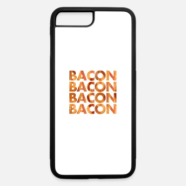 Bacon Bacon Bacon Bacon - iPhone 7 & 8 Plus Case