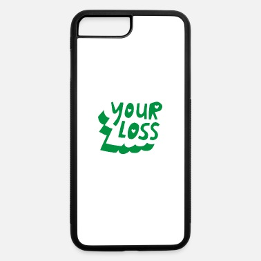 Loss Your Loss - iPhone 7 & 8 Plus Case