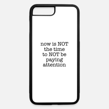 Pay Paying Attention - iPhone 7 Plus/8 Plus Rubber Case