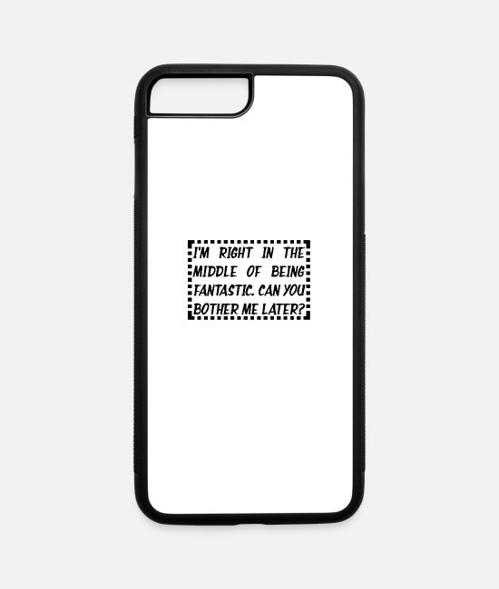 Middle East iPhone Cases - I m Right In The Middle Of Being Fantastic - iPhone 7 & 8 Plus Case white/black