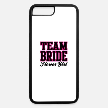 TEAM BRIDE: Flower Girl - iPhone 7 & 8 Plus Case