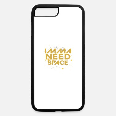 Imma IMMA NEED SPACE - iPhone 7 & 8 Plus Case