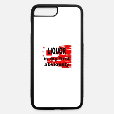 Liquor Liquor is my first Abviously - iPhone 7 & 8 Plus Case