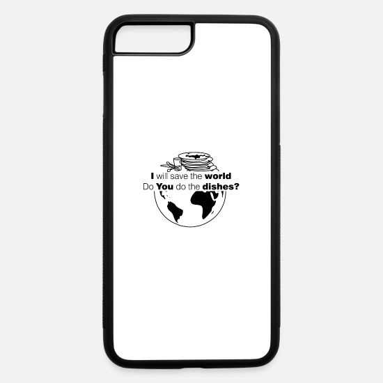 Save The World iPhone Cases - I save the world, do you do the dishes? - iPhone 7 & 8 Plus Case white/black