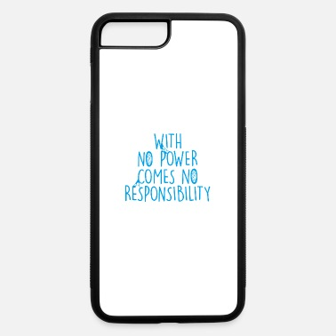 Responsibility Come no Responsibility - iPhone 7 & 8 Plus Case