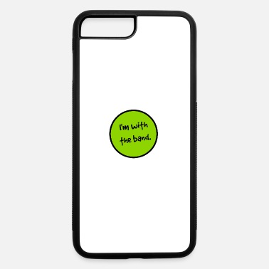 I Am With The Band I'm With the Band. - iPhone 7 & 8 Plus Case