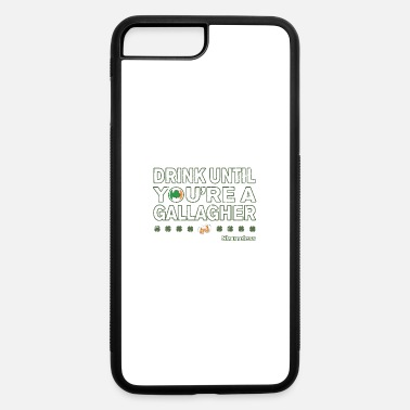 Shameless Drink Until Youre a Gallagher Shameless - iPhone 7 Plus/8 Plus Rubber Case