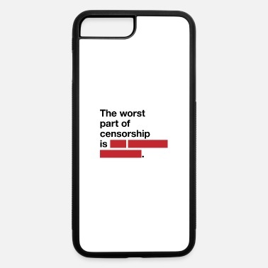 Censorship The Worst Part Of Censorship Is Secret. - iPhone 7 & 8 Plus Case