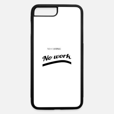 Coffee coffee - No coffee - iPhone 7 & 8 Plus Case
