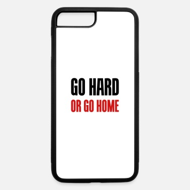 Go Home Go hard or go home - iPhone 7 & 8 Plus Case