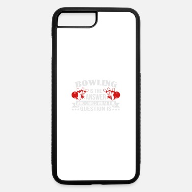 Bowling Bowling Is The Answer - iPhone 7 & 8 Plus Case