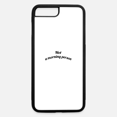 NOT A MORNING PERSON - iPhone 7 & 8 Plus Case