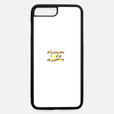 Corporate Life This country is just a corporation. - iPhone 7 & 8 Plus Case