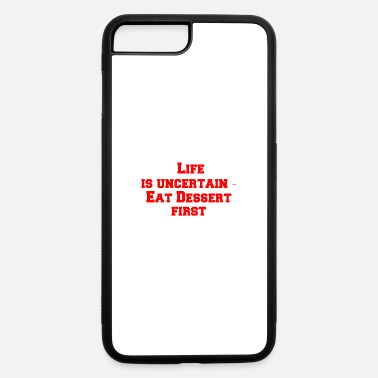Uncertain Life is uncertain eat dessert first - iPhone 7 & 8 Plus Case