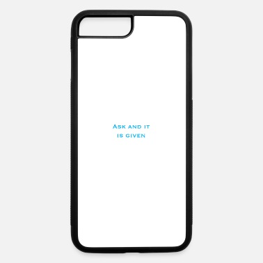Ask Ask and it is given - iPhone 7 & 8 Plus Case
