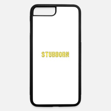 Stubborn Stubborn - iPhone 7 & 8 Plus Case