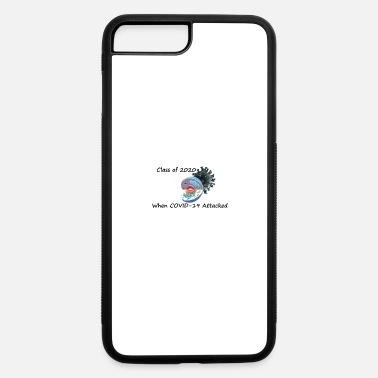 Class of 2020 When COVID-19 Attacked - iPhone 7 & 8 Plus Case