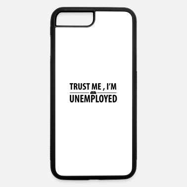 Unemployed trust me I'm unemployed - iPhone 7 & 8 Plus Case