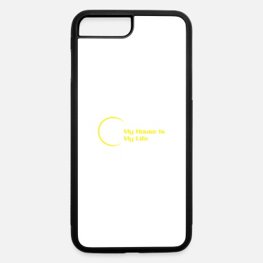 House My House Is My Life - iPhone 7 & 8 Plus Case