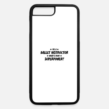 Ballet Instructor im a ballet instructor whats your superp - iPhone 7 & 8 Plus Case