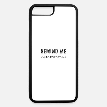 Reminder Remind me to forget - iPhone 7 & 8 Plus Case