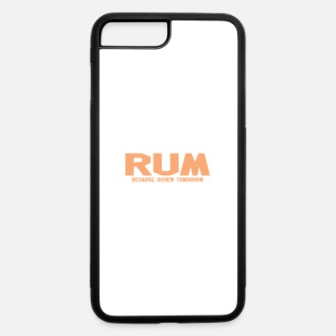Rum Rum Because Screw Tomorrow - iPhone 7 & 8 Plus Case