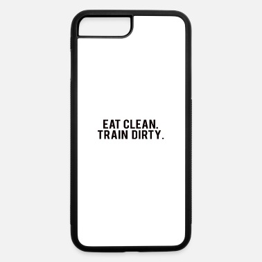 Body POWERLIFTING : Eat clean. train dirty. - iPhone 7 & 8 Plus Case