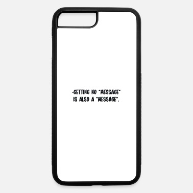With Messages Getting no message is also a message - iPhone 7 & 8 Plus Case