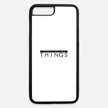 Animal Animals Are Not Things - Animal Rights - iPhone 7 & 8 Plus Case