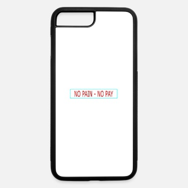 Pay no pain - no pay - iPhone 7 Plus/8 Plus Rubber Case
