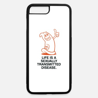Sexual Life Is A Sexually Transmitted Disease! - iPhone 7 & 8 Plus Case