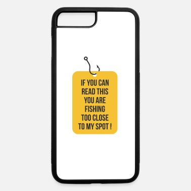 Bass Fishing You Are Fishing Too Close To My Spot - iPhone 7 & 8 Plus Case