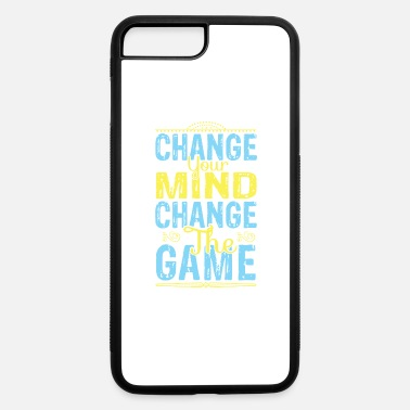 Change Yours Change your mind change the game - iPhone 7 & 8 Plus Case