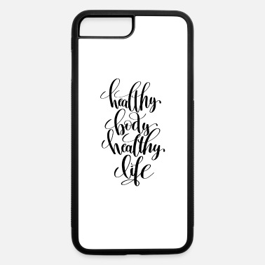 Healthy healthy body healthy life - iPhone 7 & 8 Plus Case