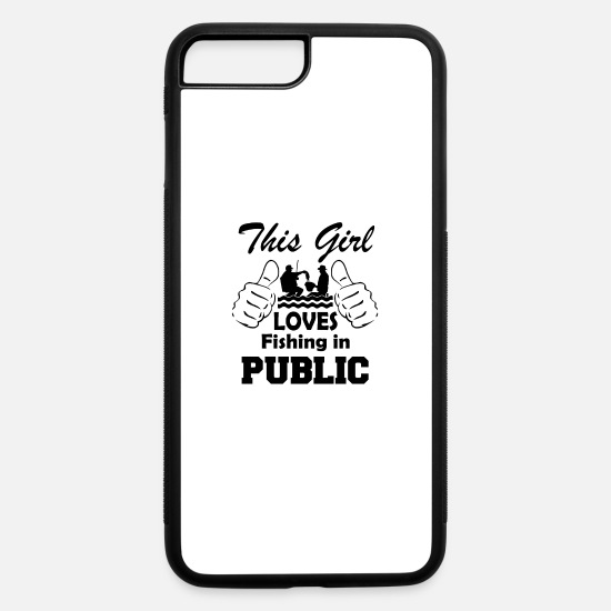Fishing iPhone Cases - This Girl loves fishing in Public - iPhone 7 & 8 Plus Case white/black