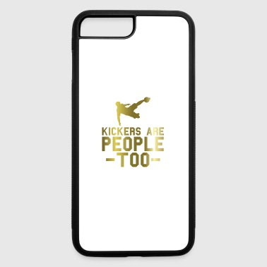 Kickers Are People Too | Funny Goal Kicker - iPhone 7 Plus/8 Plus Rubber Case