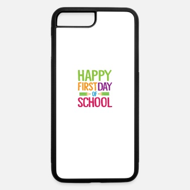 School Happy First Day of School Teacher Funny Back to School Shirt - iPhone 7 & 8 Plus Case
