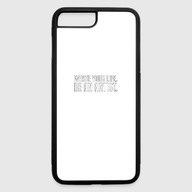 Waste Your Life Be An Artist- Artist -Total Basics - iPhone 7 Plus/8 Plus Rubber Case
