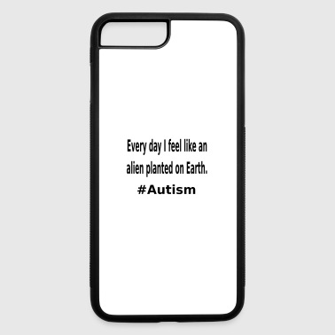 Aspergers Syndrome I feel like an alien - iPhone 7 Plus/8 Plus Rubber Case