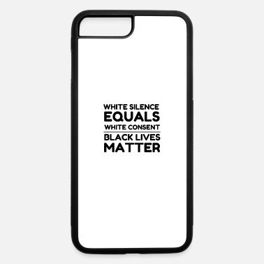 White White Silence Equals White Consent BLM - iPhone 7 & 8 Plus Case