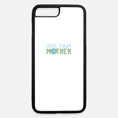 Love love your mother earth - iPhone 7 & 8 Plus Case