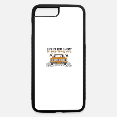 Drive Go By Car Life Is Too Short To Drive Boring Cars - iPhone 7 & 8 Plus Case