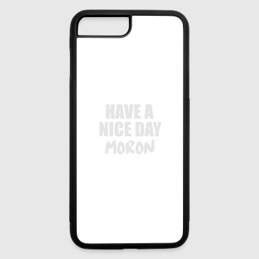 Moron have a nive day moron - iPhone 7 Plus/8 Plus Rubber Case