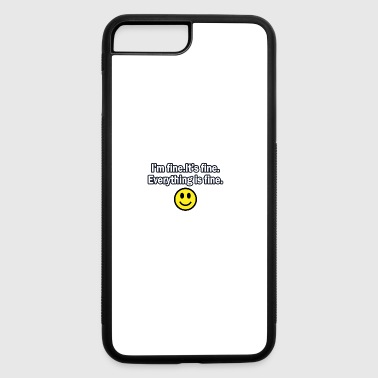Fine It's fine I'm fine Everything is fine - iPhone 7 Plus/8 Plus Rubber Case