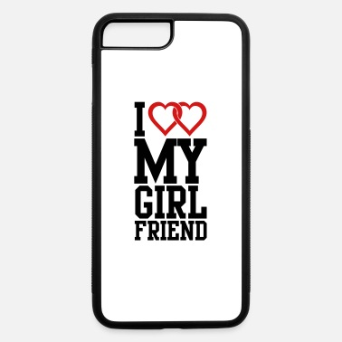 Girlfriend I love my Girlfriend - iPhone 7 & 8 Plus Case