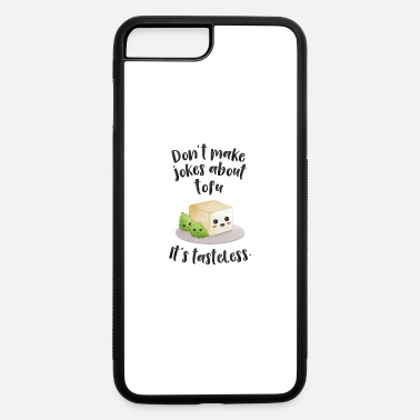 Don´t make jokes about tofu.It´s tasteless. - iPhone 7 & 8 Plus Case