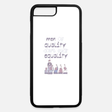 Perspective Men of quality don't dear equality - iPhone 7 & 8 Plus Case