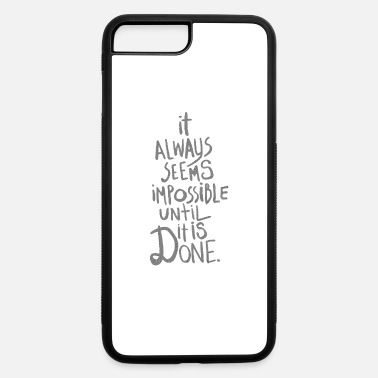 Text It always seems impossible until it is done - iPhone 7 & 8 Plus Case