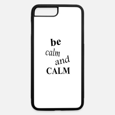 Calm be calm and calm - iPhone 7 & 8 Plus Case